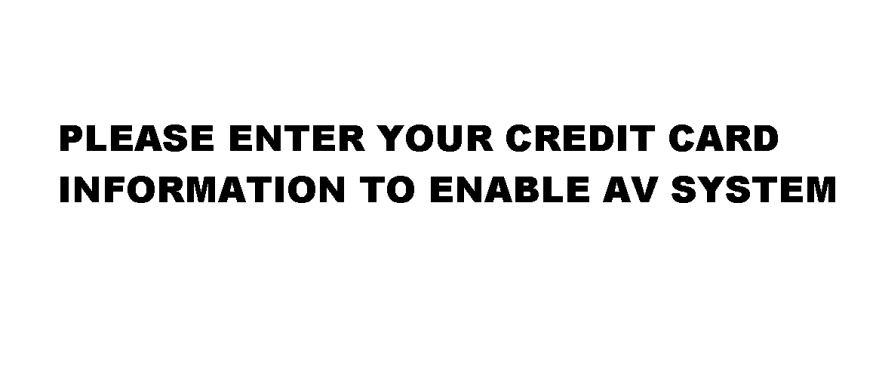 PLEASE ENTER YOUR CREDIT CARD INFORMATION TO ENABLE AV SYSTEM